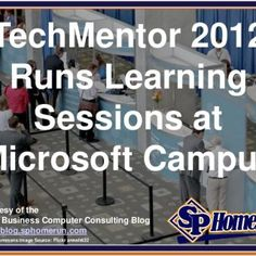 SPHomeRun.com TechMentor 2012 Runs Learning Sessions at Microsoft Campus Courtesy of the Small Business Computer Consulting Blog http://blog.sphomerun.com C. http://slidehot.com/resources/techmentor-2012-runs-learning-sessions-at-microsoft-campus-slides.45496/