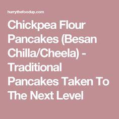 Chickpea Flour Pancakes (Besan Chilla/Cheela) - Traditional Pancakes Taken To The Next Level