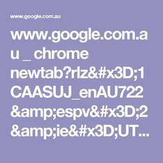 www.google.com.au _ chrome newtab?rlz=1CAASUJ_enAU722&espv=2&ie=UTF-8