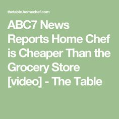 ABC7 News Reports Home Chef is Cheaper Than the Grocery Store [video] - The Table