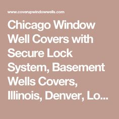 Chicago Window Well Covers with Secure Lock System, Basement Wells Covers, Illinois, Denver, Lockport, Naperville, Romeoville, Plainfield | Coverup Window Wells