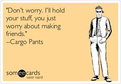 Someecards, Cargo Pants, Don't Worry, No Worries, Hold On, Funny Quotes, Humor, Memes, Articles