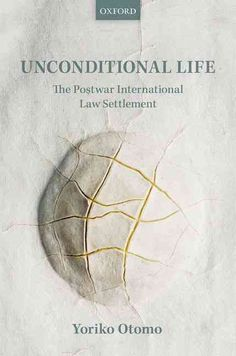 Unconditional Life: The Postwar International Law Settlement