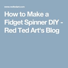 How to Make a Fidget Spinner DIY - Red Ted Art's Blog