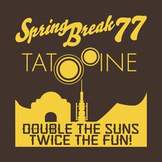 Awesome 'Spring+Break+77+Tatooine' design on TeePublic!