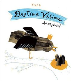 Daytime Visions: A Most Unusual and Whimsical Illustrated Alphabet by Argentine Artist Isol Roman Jeunesse, Vision Book, Children's Picture Books, Good Parenting, Children's Book Illustration, Book Illustrations, Book Of Life, Childrens Books, Livres
