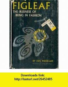 Figleaf The Business of Being in Fashion Eve Merriam, Burmah Burris ,   ,  , ASIN: B0007DOZHE , tutorials , pdf , ebook , torrent , downloads , rapidshare , filesonic , hotfile , megaupload , fileserve