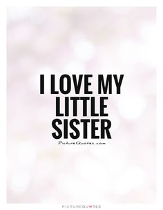 Find This Pin And More On SISTERS. I Love My Little Sister