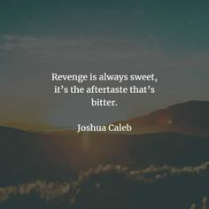 50 Revenge quotes that'll make you think before you act. Here are the best revenge quotes and sayings from the great authors that will enlig. The Best Revenge Quotes, Joshua And Caleb, Suzanne Collins, Quote Citation, Self Destruction, Hard To Get, Screwed Up, Famous Quotes, Are You The One