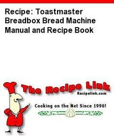 Recipe: Toastmaster Breadbox Bread Machine Manual and Recipe Book - Recipelink.com