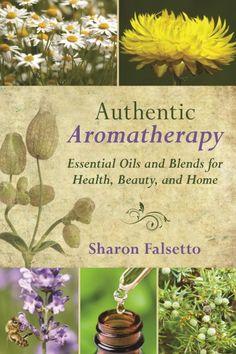 My Aromatherapy Book: Authentic Aromatherapy:
