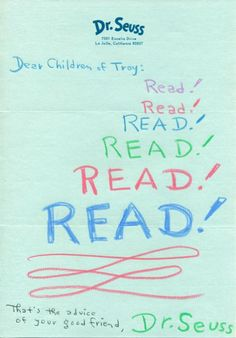 In 1971, Troy, Michigan's children's librarian Marguerite Hart sent out dozens of letters to politicians, writers, artists and other notable figures asking for words to inspire the public library's younger patrons.  Above is the timeless response she received from one Theodor Geisel — better known as Dr. Seuss.