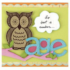 Put Focus on a Paper Accent  Design by Candice Carpenter  An owl, representing wisdom that comes with age, serves as the focal point of Candice's card. She used a pink branch and glittered letters to fill in the greeting and give her design a feminine touch. To amp up the chipboard glitter letters, Candice placed contrasting cardstock in the letter openings. Give accents dimension by chalking the edges, as Candice did on the branches, leaves, and thought bubble.