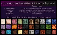 Mineral pigments! 30 amazing colors in both matte and glimmer finish. oh the choices!!  www.youniqueproducts.com/KellyFlammiaYessaian