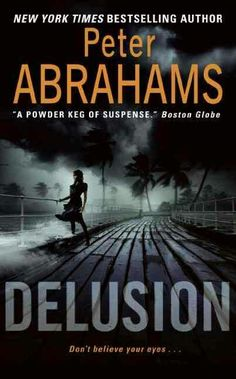 """""""Delusion""""  ***  Peter Abrahams  (2008)"""