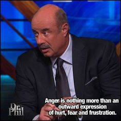 Anger is an outward expression of hurt, fear and frustration.