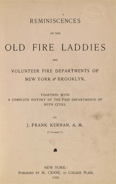 Reminiscences of the old fire laddies and volunteer fire departments of New York and Brooklyn.