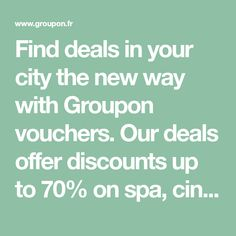 Find deals in your city the new way with Groupon vouchers. Our deals offer discounts up to 70% on spa, cinema, travel and more! Sign up now for a new deal every day!