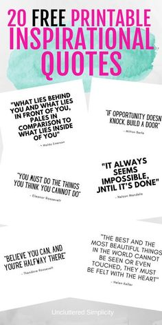 When life gets tough it helps to turn to someone who always seems to know just what to say. They have a way of encouraging you while still 'telling you like it is'. But what do you do if that person is not around? You fire up your printer and print these 20 free printable inspirational quotes!