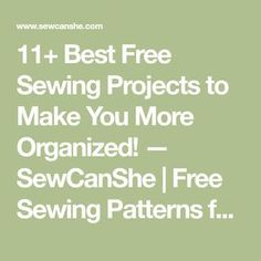 11+ Best Free Sewing Projects to Make You More Organized! — SewCanShe | Free Sewing Patterns for Beginners