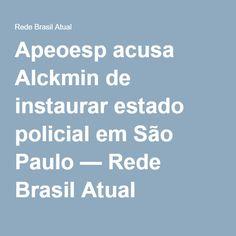 Apeoesp acusa Alckmin de instaurar estado policial em São Paulo — Rede Brasil Atual