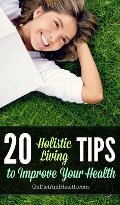 20 Holistic Living Tips from a Clinical Nutritionist and Naturopath // OnDietAndHealth.com