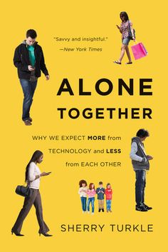 Alone Together book Sherry Turkle clinical psychologist and founder of MIT's Initiative on Tech and Self