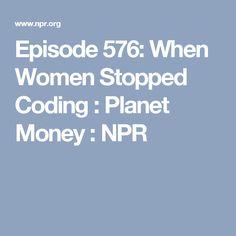 Episode 576: When Women Stopped Coding : Planet Money : NPR