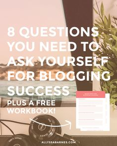 8 Questions You Need to Ask Yourself For Blogging Success