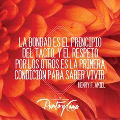 La bondad es el principio del tacto, y el respeto por los otros es la primera condición para saber vivir. — Henry F. Amiel