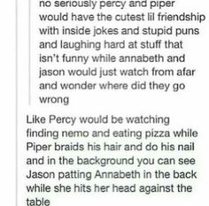 Yup, the friendship between Percy and Piper would be pretty awesome. Poor Annabeth and Jason, but their friendship grows in hard times like this xD