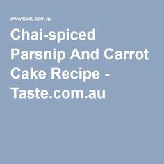 Chai-spiced Parsnip And Carrot Cake Recipe - Taste.com.au
