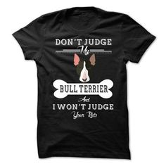 Don't Judge My Bull Terrier And I Won't Judge Your Kids T-Shirts, Hoodies, Sweatshirts, Tee Shirts (23$ ==> Shopping Now!)