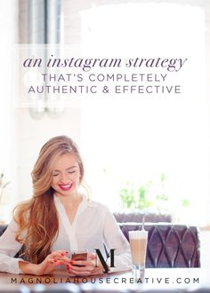 An Instagram Strategy That's Completely Authentic & Effective - Magnoliahouse Creative.