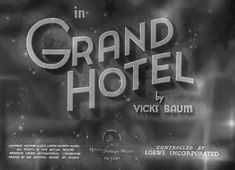 Movie title and typography from the film 'Grand Hotel' directed by Edmund Goulding, starring Greta Garbo, John Barrymore, Joan Crawford, Wallace Beery