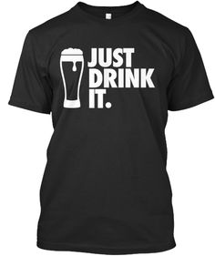 Just Drink It Nike Style Beer Shirt
