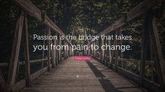 "Frida Kahlo Quote: ""Passion is the bridge that takes you from pain to change."""