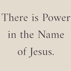 POWER IN THE NAME OF JESUS...AMEN