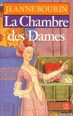 LA CHAMBRE DES DAMES de Jeanne Bourin | Dans ce roman Jeanne Bourin adapte les caractères de femmes contemporaines à un contexte médiéval. | Superbe livre pour les amateurs du genre !