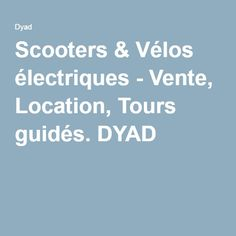 DYAD — Electric Scooters and Bikes for Sale and Rent in Montreal Dyad, Bikes For Sale, Electric Scooter, Scooters, Location, Tours, Veil, Electric, Motor Scooters