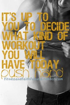 It's up to you decide what kind of workout you will have today.  PUSH HARD  #fitness #motivation #workout