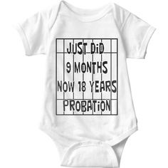 Just Did 9 Months Now 18 Years Probation White Baby Onesie   Sarcastic Me