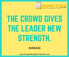 Enough #Graphics for the Entire #Year! 520! No more #Social #Media #Anxiety ! We can help you be a social media guru! Fast! The crowd gives the leader new strength. -Evenius - www.GraphicDesignfortheYear.com