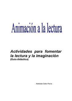 Actividades para fomentarla lectura y la imaginación(Guía didáctica) Adelaida Cabo Pavía