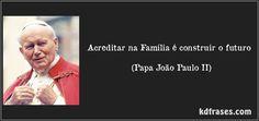 Acreditar na Família é construir o futuro (Papa João Paulo II)