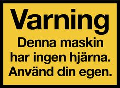 040 - Varningsskylt - Denna maskin 0 Funny Facts, Funny Jokes, Hilarious, Funny Cute, The Funny, Cool Words, Wise Words, Swedish Quotes, Positive Phrases