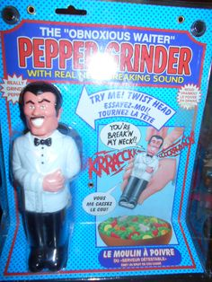 The obnoxious waiter pepper mill - he growls when you turn his head.