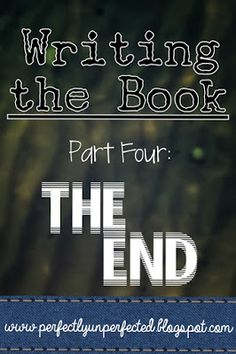 Writing the Book, Part Four: The End | www.perfectlyunperfected.blogspot.com