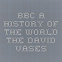 BBC - A History of the World The David Vases. Transcript of BBC podcast.