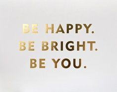 Be Happy. Be Bright. Be You. #bright #happy #wordart